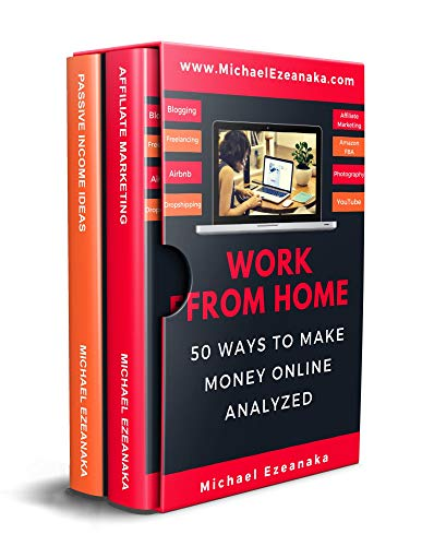 Work From Home: 50 Ways to Make Money Online Analyzed (Passive Income with Affiliate Marketing, Blogging, Airbnb, Freelancing, Dropshipping, Ebay, YouTube, ... Etc.) (Business & Money Series Book 3) (Best Work From Home Businesses 2019)