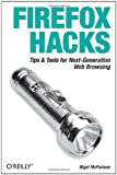 Firefox Hacks: Tips & Tools for Next-Generation Web Browsing, Nigel McFarlane, 0596009283