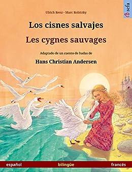 Los cisnes salvajes – Les cygnes sauvages. Libro bilingüe ilustrado adaptado de un cuento de