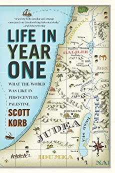 Life in Year One: What the World Was Like in First-Century Palestine by [Korb, Scott]