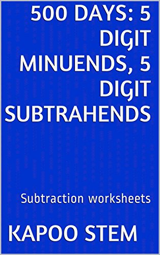 500 Subtraction Worksheets with 5-Digit Minuends, 5-Digit Subtrahends: Math Practice Workbook (500 Days Math Subtraction Series 15) (English Edition)