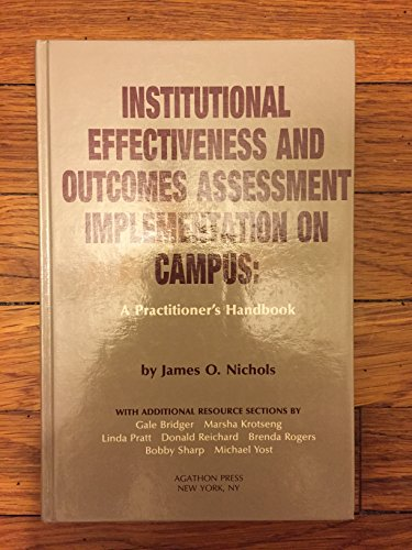 Institutional Effectiveness and Outcomes Assessment Implementation on Campus: A Practitioner's Handbook