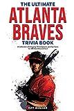 The Ultimate Atlanta Braves Trivia Book: A