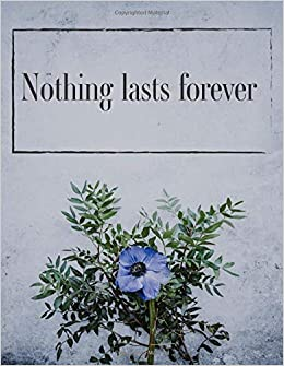 Nothing Lasts Forever 110 Pages Notebook Journal Diary Large