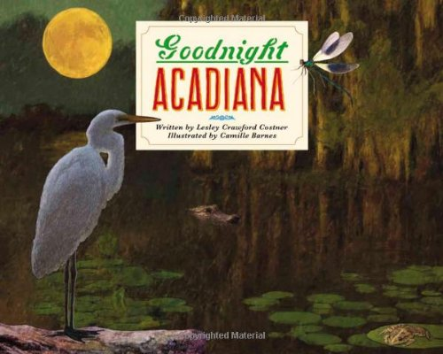 Goodnight Acadiana (Selected by Louisiana's Center for the Book for the Library of Congress National Book Festival) pdf epub