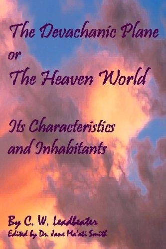 The Devachanic Plane Or The Heaven World: Its Characteristics And Inhabitants ebook