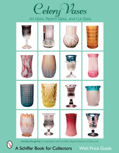 Celery Vases: Art Glass, Pattern Glass, and Cut Glass (Schiffer Book for Collectors)