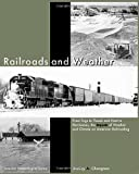 img - for Railroads and Weather: From Fogs to Floods and Heat to Hurricanes, the Impacts of Weather and Climate on American Railroading by Changnon, Stanley Alcide (2006) Hardcover book / textbook / text book