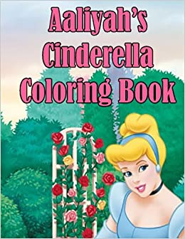 amazoncom aaliyahs cinderella coloring book high quality personalized coloring book 9781511606486 adycat publishing books - Personalized Coloring Book