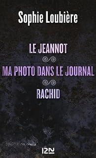 Le Jeannot suivi de Ma photo dans le journal et Rachid par Sophie Loubière