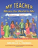 My Teacher Means the World to Me, Michelle Thomas, 1460972481