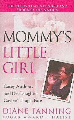 Diane Fanning: Mommy's Little Girl : Casey Anthony and Her Daughter Caylee's Tragic Fate (Mass Market Paperback); 2009 Edition