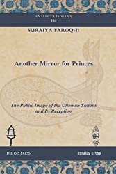 Another Mirror for Princes: The Public Image of the Ottoman Sultans and Its Reception
