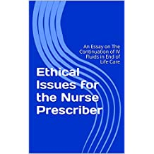 Ethical Issues for the Nurse Prescriber: An Essay on The Continuation of IV Fluids in End of Life Care