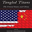 Tangled Titans: The United States and China Audiobook by David Shambaugh (editor) Narrated by Kevin Stillwell