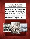 Dick Shift, or, the State Triumvirate, Gulian C. Verplanck, 1275639755