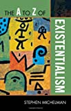 The A to Z of Existentialism, Stephen Michelman, 0810875896