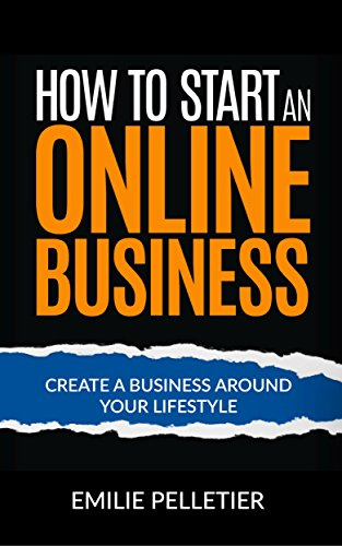 Amazon how to start an online business create a business how to start an online business create a business around your lifestyle by pelletier fandeluxe Image collections