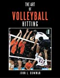 The Art of Volleyball Hitting, John L. Bowman, 1481732528