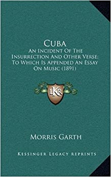 Book Cuba: An Incident of the Insurrection and Other Verse: To Which Is Appended an Essay on Music (1891)