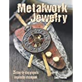Metalwork Jewelry: 35 step-by-step projects inspired by steampunk