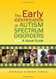 The Early Identification of Autism Spectrum Disorders : A Visual Guide, Towle, Patricia O'Brien, 1849053294