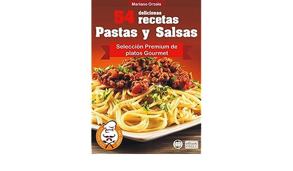54 DELICIOSAS RECETAS - PASTAS Y SALSAS: Selección Premium de platos Gourmet (Colección Los Elegidos del Chef nº 6) eBook: Mariano Orzola: Amazon.es: Tienda ...