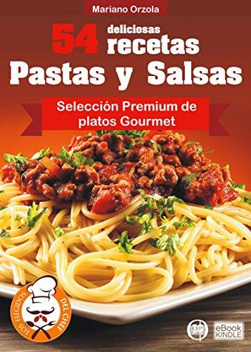 54 DELICIOSAS RECETAS - PASTAS Y SALSAS: Selección Premium de platos Gourmet (Colección Los