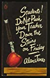Students! Do Not Push Your Teacher down the Stairs on Friday, Alan Jones, 0140033963