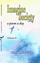 IMAGINE SOCIETY: A POEM A DAY - Volume 8 (Jean Mercier's A Poem A Day)