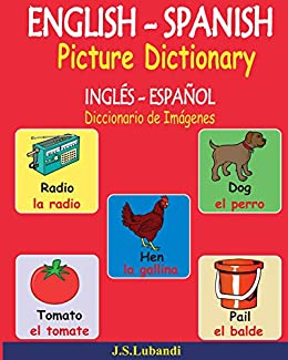 ENGLISH – SPANISH Picture Dictionary (INGLÉS - ESPAÑOL Diccionario de Imágenes) (Spanish Edition