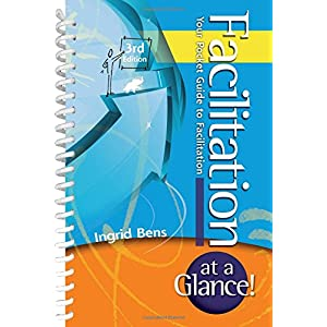 Facilitation at a Glance!: Your Pocket Guide to Facilitation (Memory Jogger) Spiral-bound – 10 May 2012