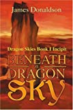 Beneath a Dragon Sky, James Donaldson, 0595263410