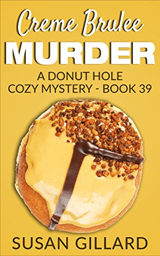 Creme Brulee Murder: A Donut Hole Cozy - Book 39