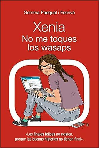 No me toques los wasaps: Xenia, 3 Literatura Juvenil A Partir De 12 Años - Narrativa Juvenil: Amazon.es: Gemma Pasqual i Escrivá: Libros