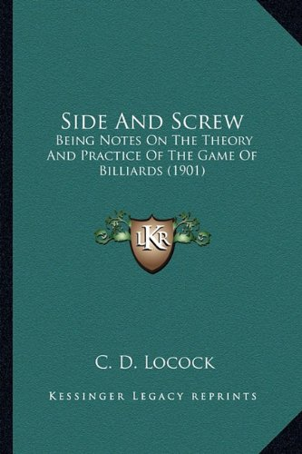 Download Side And Screw: Being Notes On The Theory And Practice Of The Game Of Billiards (1901) ebook