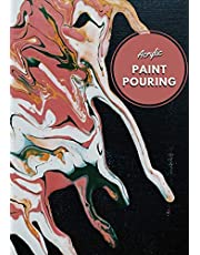 Acrylic Paint Pouring: : Mastering Fluid Art with the Perfect Workbook for Paint Pouring Artists, Keep Tracking All Your Artwork and Increase Your Creativity