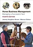 img - for Horse Business Management: Managing a Successful Yard by Jeremy Houghton Brown (2010-04-23) book / textbook / text book