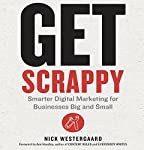 Get Scrappy: Smarter Digital Marketing for Businesses Big and Small | Nick Westergaard