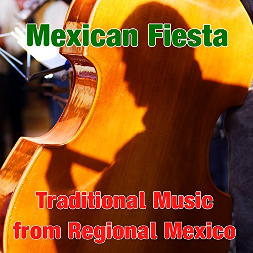 Mexican Fiesta: Traditional Music from Regional Mexico - Mexican Fiesta Songs