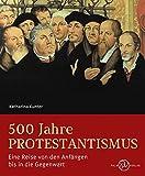 500 Jahre Protestantismus: Eine Reise von den Anfängen bis in die Gegenwart