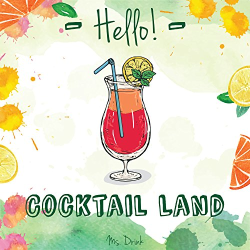 Hello! Cocktail Land: Discover 500 Easy Cocktail Recipes Today! (Best Cocktail Book, Best Cocktail Recipe Book, Easy Cocktail Book, Easy Cocktail Recipe Book, How to Make Cocktails Book) by Ms. Drink