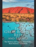 The Great Barrier Reef and Uluru: The History and Legacy of Australia's Most Famous Landmarks