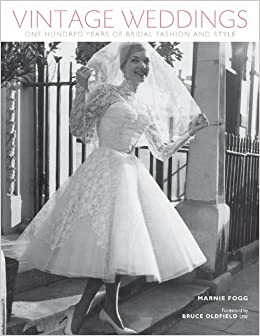 Vintage weddings one hundred years of bridal fashion and style vintage weddings one hundred years of bridal fashion and style vintage fashion series marnie fogg 9781454702832 amazon books junglespirit Images