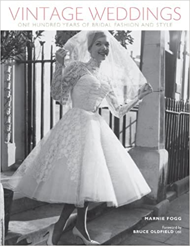 Vintage Weddings: One Hundred Years of Bridal Fashion and Style ...