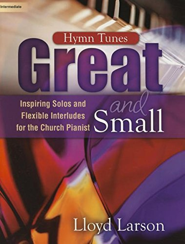 Hymn Tunes Great and Small: Inspiring Solos and Flexible Interludes for the Church Pianist