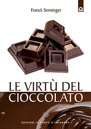Le virtù del cioccolato: E' buono e fa anche bene! (Italian Edition)