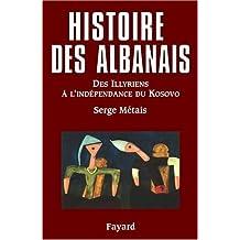 HISTOIRE DES ALBANAIS (L') DES ILLYRIENS À L'INDÉPENDANCE AU KOSOVO