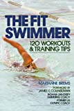 The Fit Swimmer: 120 Workouts & Training Tips
