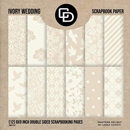 Invitation Kit Elegance (Ivory Wedding Scrapbook Paper (12) 8x8 Inch Double Sided Scrapbooking Pages: Crafters Delight By Leska Hamaty)